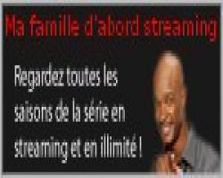 Ma famille d'abord streaming